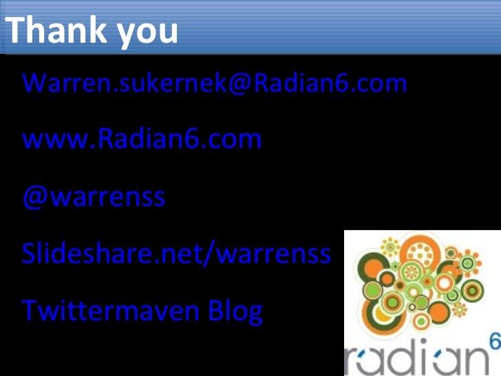 [email_address] www.Radian6.com @warrenss Slideshare.net/warrenss Twittermaven Blog  Thank you