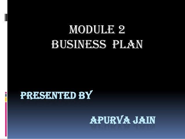 Module 2     BUSINESS PLANPRESENTED BY           APURVA JAIN