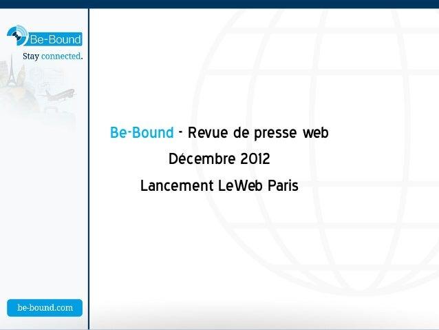 Be-Bound - Revue de presse web        Décembre 2012    Lancement LeWeb Paris
