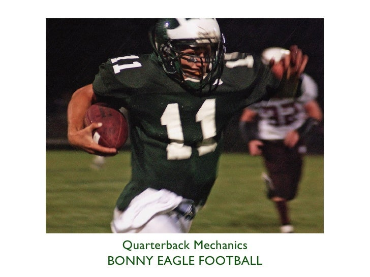 <ul><li>Quarterback Mechanics </li></ul><ul><li>BONNY EAGLE FOOTBALL </li></ul>