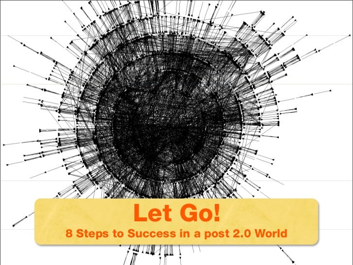 Let Go: 8 Steps to Success Go! 2.0 World             Let in a post 8 Steps to Success in a post 2.0 World