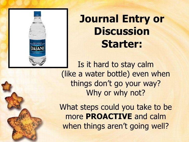 Journal Entry orDiscussion Starter:<br />Is it hard to stay calm (like a water bottle) even when things don't go your way?...