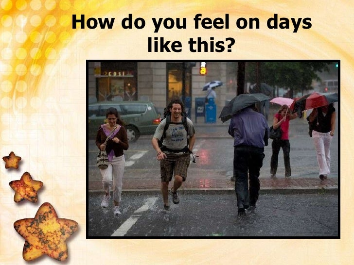How do you feel on days like this?<br />