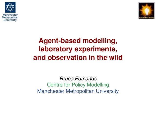 Agent-based Modelling, laboratory experiments and observation in the wild, Bruce Edmonds, Workshop on ABM and experiments,...