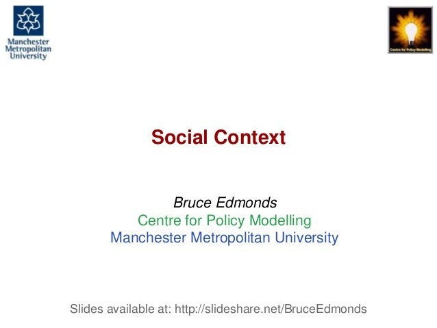 Social Context, Bruce Edmonds, Surrey Sociology Annual Conference, Barnett Hill, November t 2018, 1 Social Context Bruce E...