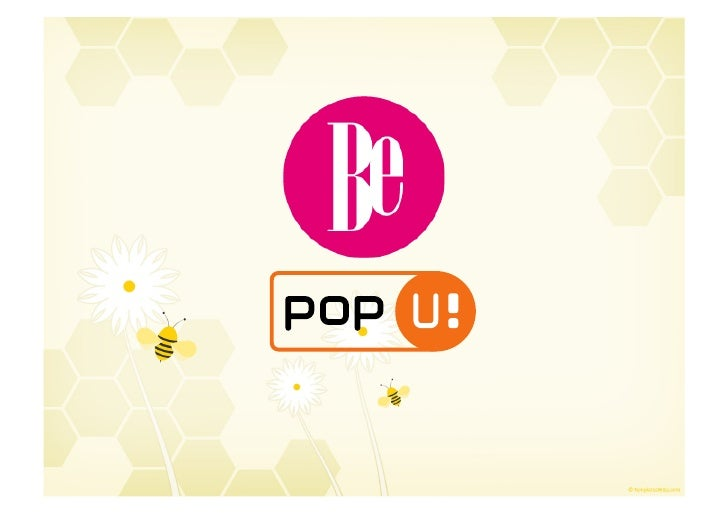 Une marque média   globale ciblant les   femmes de 20 à 35 ans   qui forment une   communauté : les bees.POP!            I...