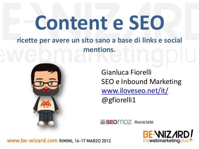 Content e SEO ricette per avere un sito sano a base di links e social mentions. Gianluca Fiorelli SEO e Inbound Marketing ...