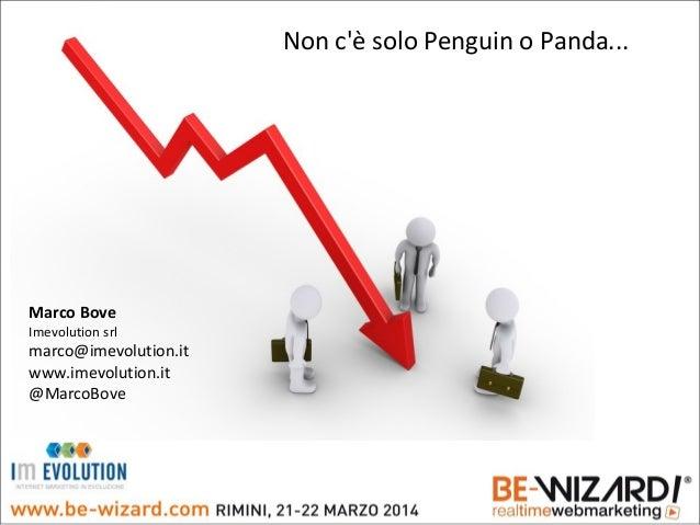 Non c'è solo Penguin o Panda... Marco Bove Imevolution srl marco@imevolution.it www.imevolution.it @MarcoBove