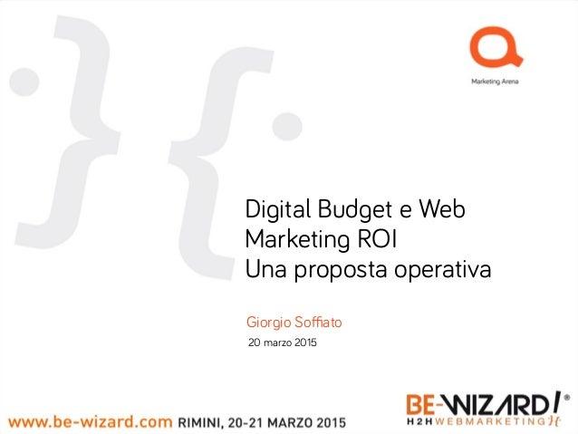 Giorgio Soffiato 20 marzo 2015 Digital Budget e Web Marketing ROI Una proposta operativa