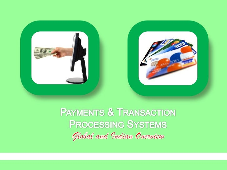 Payments & Transaction Processing Systems<br />Global and Indian Overview<br />