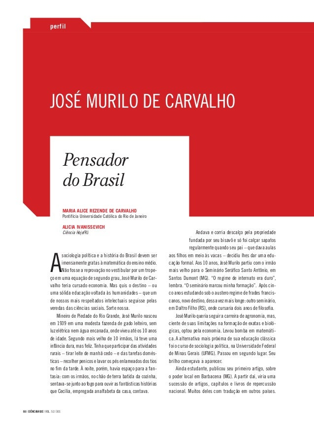 66 | CIÊNCIAHOJE | VOL. 51 | 301 JOSÉ MURILO DE CARVALHO A sociologia política e a história do Brasil devem ser imensament...