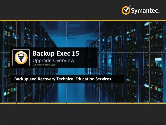 TECHNICAL PRESENTATION: Upgrading to Backup Exec 2015