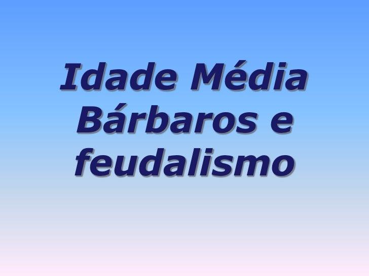 Idade Média<br />Bárbaros e feudalismo<br />