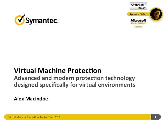 Symantec	  V-­‐Ray	        Virtual	  Machine	  Protec0on	        Advanced	  and	  modern	  protec0on	  technology	        ...
