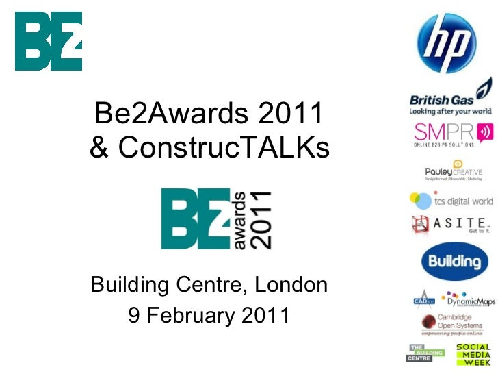 Be2Awards 2011 & ConstrucTALKs Building Centre, London 9 February 2011