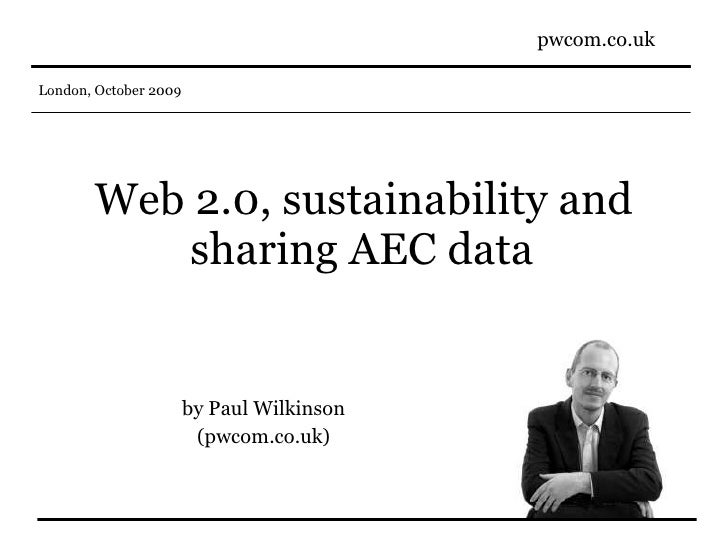 Web 2.0, sustainability and sharing AEC data   by Paul Wilkinson (pwcom.co.uk)