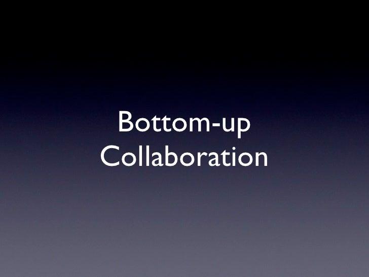Bottom-up Collaboration