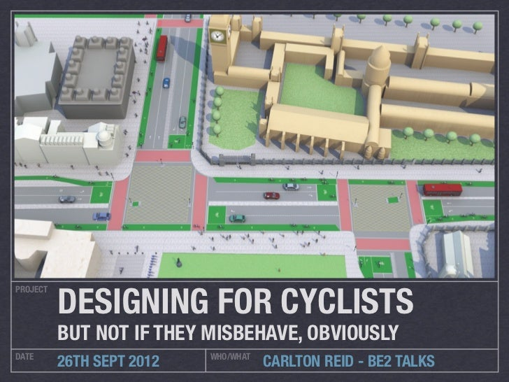 DESIGNING FOR CYCLISTSPROJECT          BUT NOT IF THEY MISBEHAVE, OBVIOUSLYDATE                       WHO/WHAT          26...