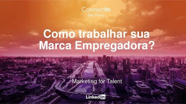 Marketing for Talent Como trabalhar sua Marca Empregadora?