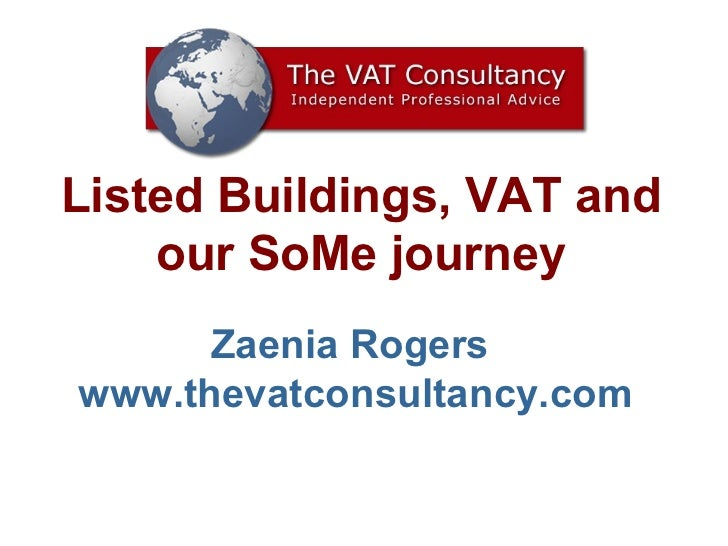 Listed Buildings, VAT and our SoMe journey Zaenia Rogers  www.thevatconsultancy.com
