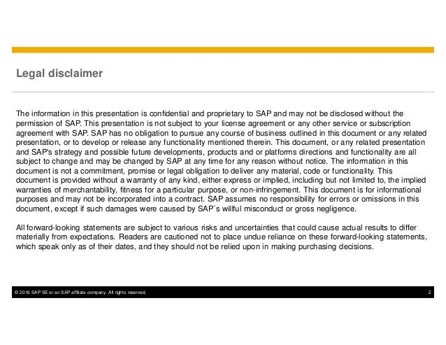 © 2016 SAP SE or an SAP affiliate company. All rights reserved. 2 Legal disclaimer The information in this presentation is...