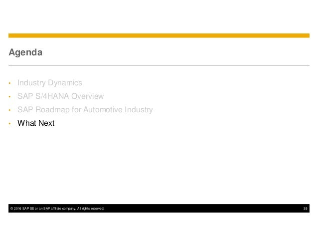 © 2016 SAP SE or an SAP affiliate company. All rights reserved. 35 Agenda • Industry Dynamics • SAP S/4HANA Overview • SAP...
