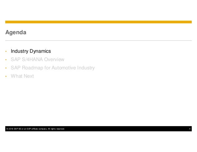 © 2016 SAP SE or an SAP affiliate company. All rights reserved. 4 Agenda • Industry Dynamics • SAP S/4HANA Overview • SAP ...