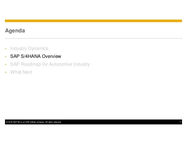 © 2016 SAP SE or an SAP affiliate company. All rights reserved. 7 Agenda • Industry Dynamics • SAP S/4HANA Overview • SAP ...