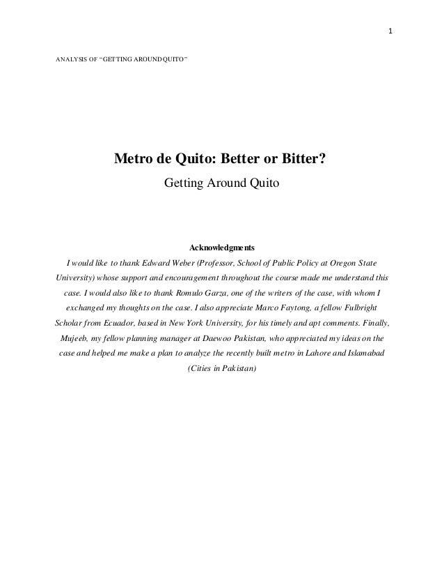 "1 ANALYSIS OF ""GETTING AROUNDQUITO"" Metro de Quito: Better or Bitter? Getting Around Quito Acknowledgments I would like to..."
