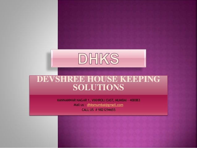DEVSHREE HOUSE KEEPING SOLUTIONS KANNAMWAR NAGAR 1, VIKHROLI EAST, MUMBAI – 400083 Mail us – dhksmumbai@gmail.com CALL US ...