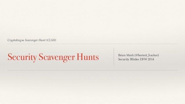Cryptolingus Scavenger Hunt (CLSH) Security Scavenger Hunts Brian Mork (@hermit_hacker) Security BSides DFW 2014