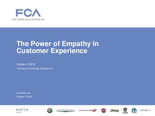 October 5, 2015 The Power of Empathy in Customer Experience Training and Knowledge Management Centerline, MI October 5, 20...