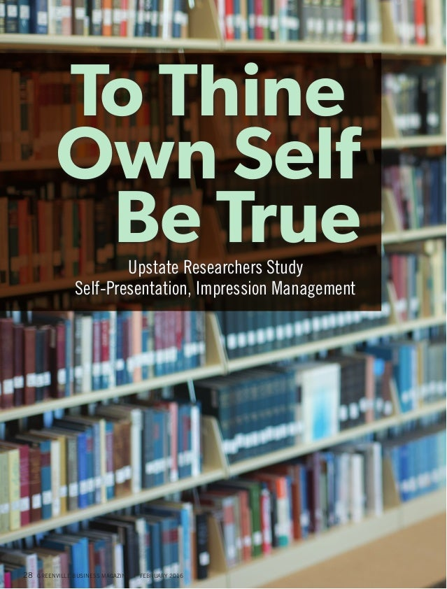 To Thine Own Self Be TrueUpstate Researchers Study Self-Presentation, Impression Management 28 GREENVILLE BUSINESS MAGAZIN...