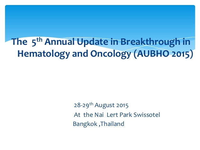The 5th Annual Update in Breakthrough in Hematology and Oncology (AUBHO 2015) 28-29th August 2015 At the Nai Lert Park Swi...