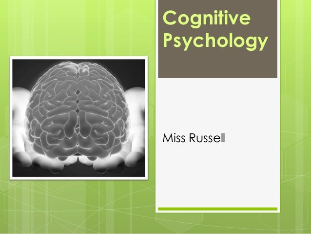 Cognitive Psychology  Miss Russell