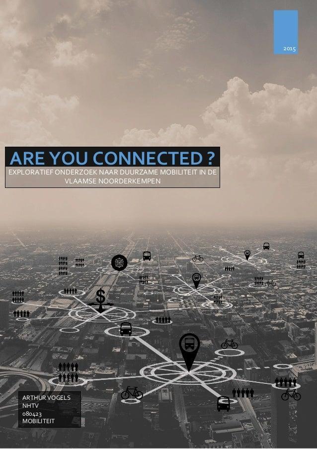 2015 ARE YOU CONNECTED ? ARTHUR VOGELS NHTV 080423 MOBILITEIT EXPLORATIEF ONDERZOEK NAAR DUURZAME MOBILITEIT IN DE VLAAMSE...