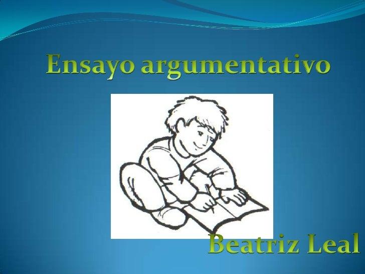 Ensayo argumentativo<br />Beatriz Leal<br />
