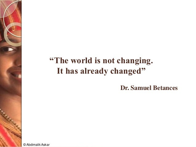 """The world is not changing. It has already changed"" Dr. Samuel Betances © Abdimalik Askar"