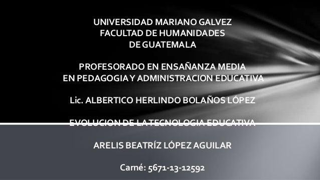 UNIVERSIDAD MARIANO GALVEZ FACULTAD DE HUMANIDADES DE GUATEMALA PROFESORADO EN ENSAÑANZA MEDIA EN PEDAGOGIA Y ADMINISTRACI...