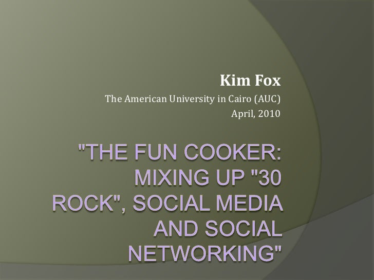 """""""TheFunCooker: Mixing up """"30 Rock"""", Social Media and Social Networking""""<br />Kim Fox<br />The American University in Cai..."""