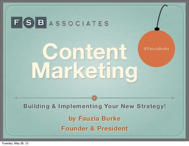 ContentMarketingBuilding & Implementing Your New Strategy!by Fauzia BurkeFounder & President@FauziaBurkeTuesday, May 28, 13
