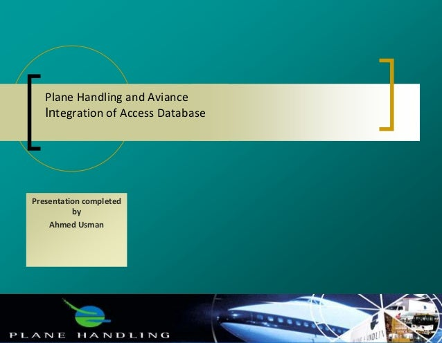 Plane Handling and Aviance Integration of Access Database Presentation completed by Ahmed Usman