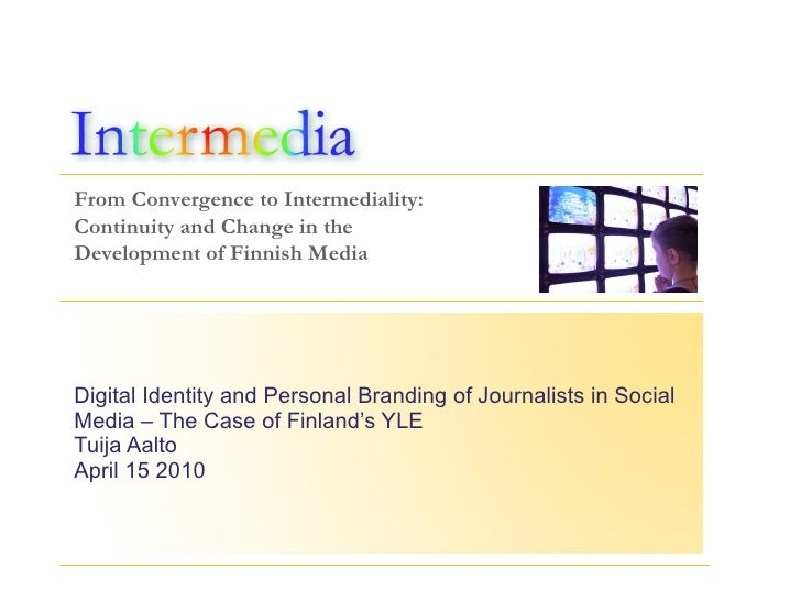 Digital Identity and Personal Branding of Journalists in Social Media – The Case of Finland's YLE  Tuija Aalto April 15 2010