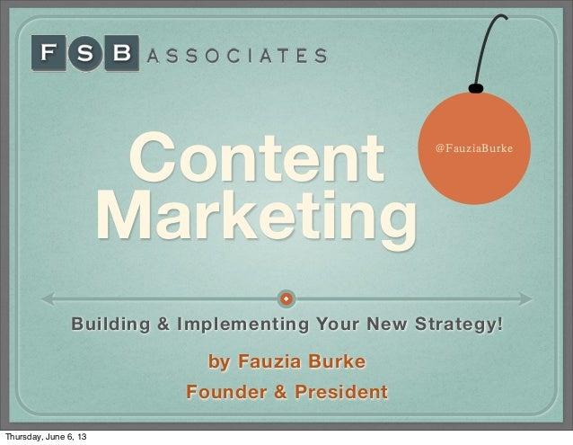 ContentMarketingBuilding & Implementing Your New Strategy!by Fauzia BurkeFounder & President@FauziaBurkeThursday, June 6, 13