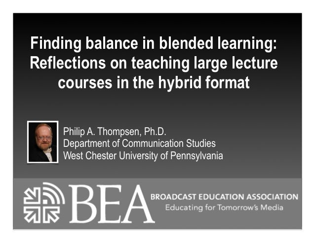 Finding balance in blended learning: Reflections on teaching large lecture courses in the hybrid format Philip A. Thompsen...