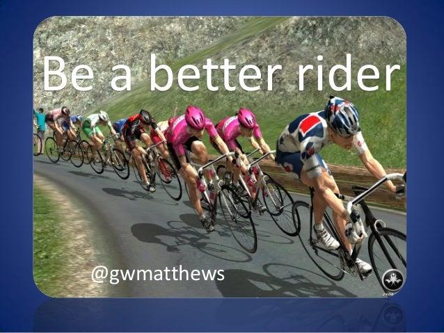 @gwmatthewsBe a better rider