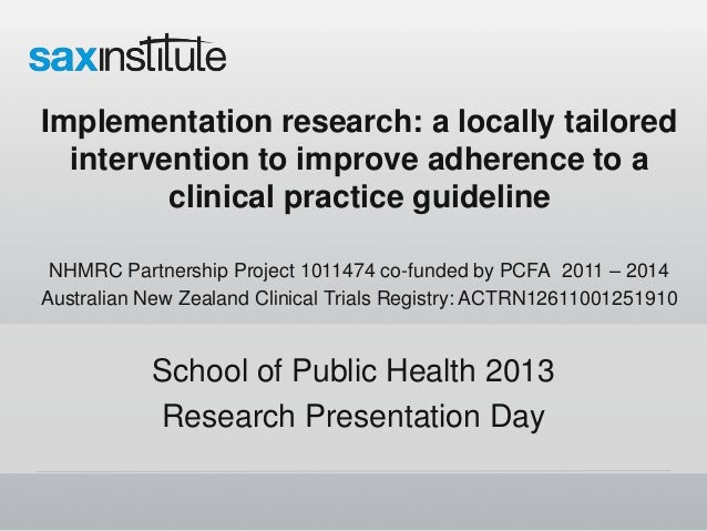 Implementation research: a locally tailored intervention to improve adherence to a clinical practice guideline NHMRC Partn...