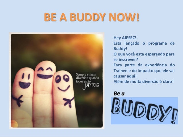 BE A BUDDY NOW! Hey AIESEC! Esta lançado o programa de Buddy! O que você esta esperando para se inscrever? Faça parte da e...