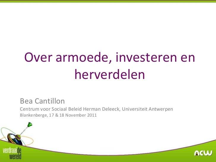 Over armoede, investeren en         herverdelenBea CantillonCentrum voor Sociaal Beleid Herman Deleeck, Universiteit Antwe...