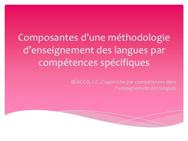 Composantes d'une méthodologie d'enseignement des langues par compétences spécifiques BÉACCO, J.C. L'approche par compéten...